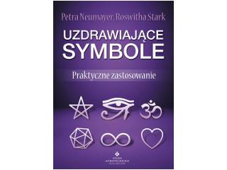 Uzdrawiające symbole. Praktyczne zastosowanie – Petra Neumayer i Roswitha Stark