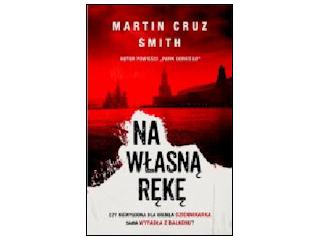 """Nowość wydawnicza """"NA WŁASNĄ RĘKĘ"""" Martin Cruz Smith."""