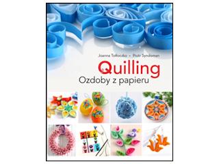 """Nowość wydawnicza """"Quilling. Ozdoby z papieru"""" Joanna Tołłoczko."""