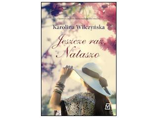 """Nowość wydawnicza """"JESZCZE RAZ, NATASZO"""" Karolina Wilczyńska."""