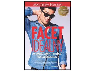 Poradnik Matthew Hussey 'a Facet Idealny.