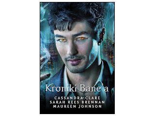 "Nowość wydawnicza ""KRONIKI BANE'A"" Cassandra Clare, Maureen Johnson, Sarah Res-Brennan."