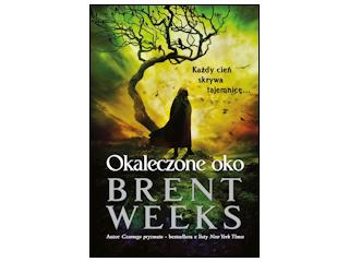 """Nowość wydawnicza """"Okaleczone oko"""" Brent Weeks."""