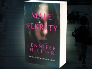 """Nowość wydawnicza """"Małe sekrety"""" Jennifer Hillier"""