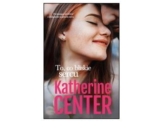 """To, co bliskie sercu"" Katherine Center"