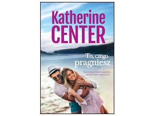 """""""To, czego pragniesz"""" Katherine Center"""