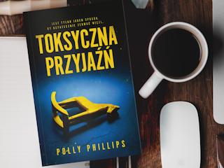 """Nowość wydawnicza """"Toksyczna przyjaźń"""" Polly Phillips"""