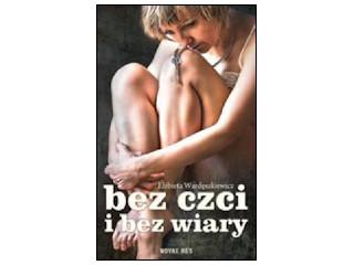 """Nowość wydawnicza """"Bez czci i bez wiary"""" Elżbieta Wardęszkiewicz."""