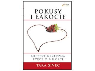 """Nowość wydawnicza """"Pokusy i łakocie. Niezbyt grzeczna rzecz o miłości"""" Tara Sivec."""
