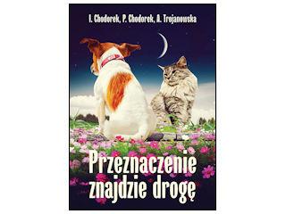 """Nowość wydawnicza """"Przeznaczenie znajdzie drogę"""" Iwona Chodorek, Piotr Chodorek, Anula Trojanowska."""
