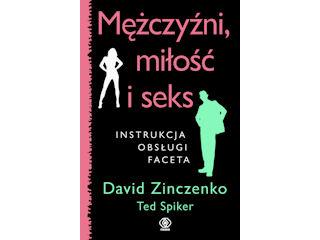 MĘŻCZYŹNI, MIŁOŚĆ I SEKS INSTRUKCJA OBSŁUGI FACETA David Zinczenko Ted Spiker